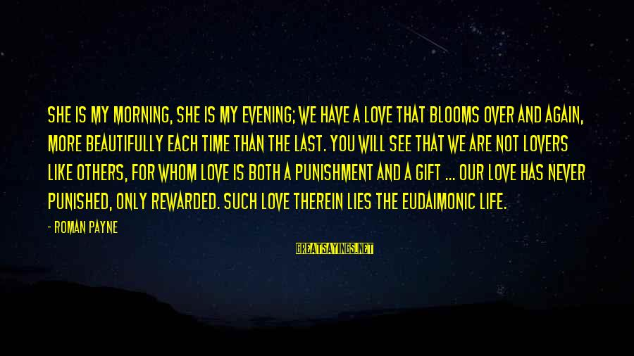 Love Blooms Sayings By Roman Payne: She is my morning, she is my evening; we have a love that blooms over