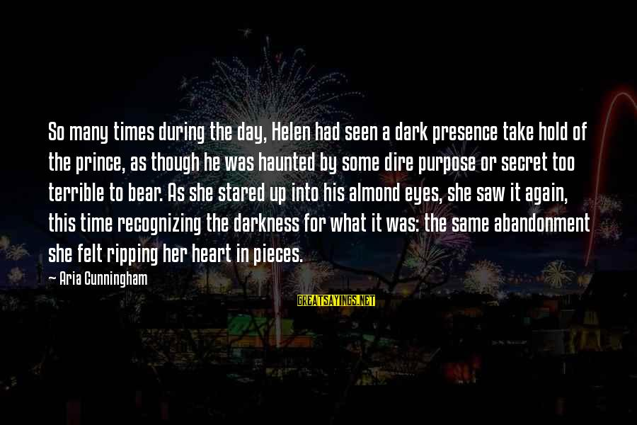 Love Broken Heart Sayings By Aria Cunningham: So many times during the day, Helen had seen a dark presence take hold of