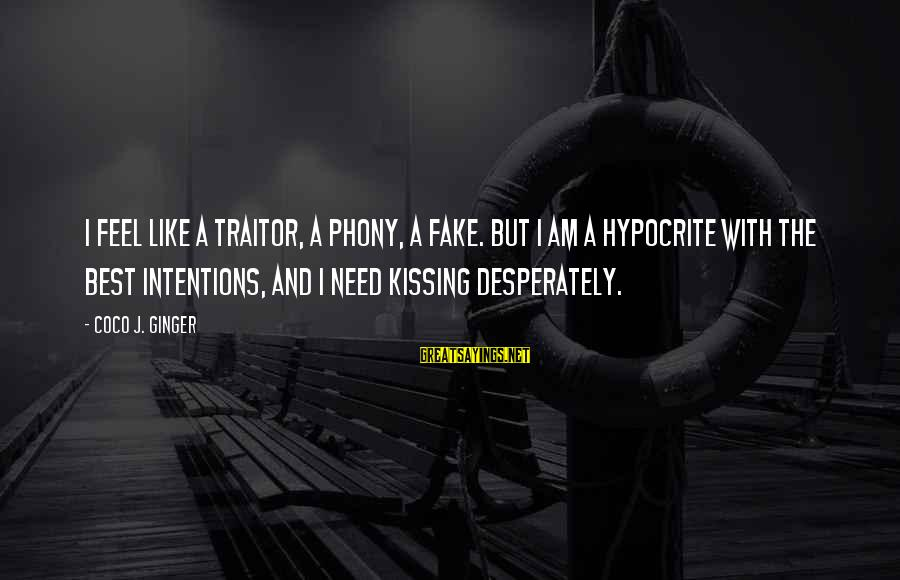 Love Broken Heart Sayings By Coco J. Ginger: I feel like a traitor, a phony, a fake. But I am a hypocrite with