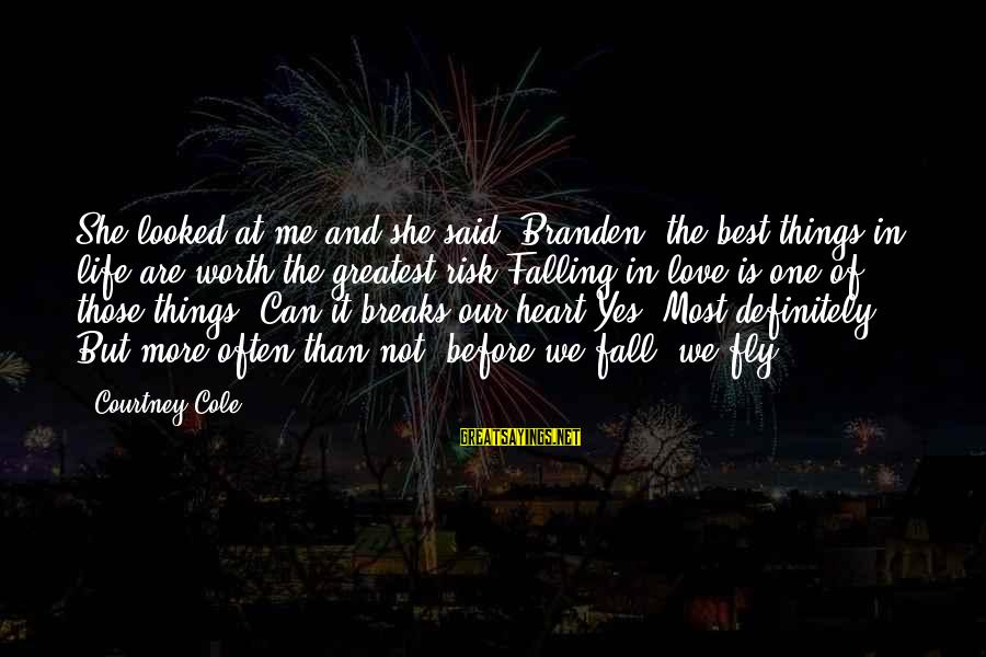 Love Broken Heart Sayings By Courtney Cole: She looked at me and she said, Branden, the best things in life are worth