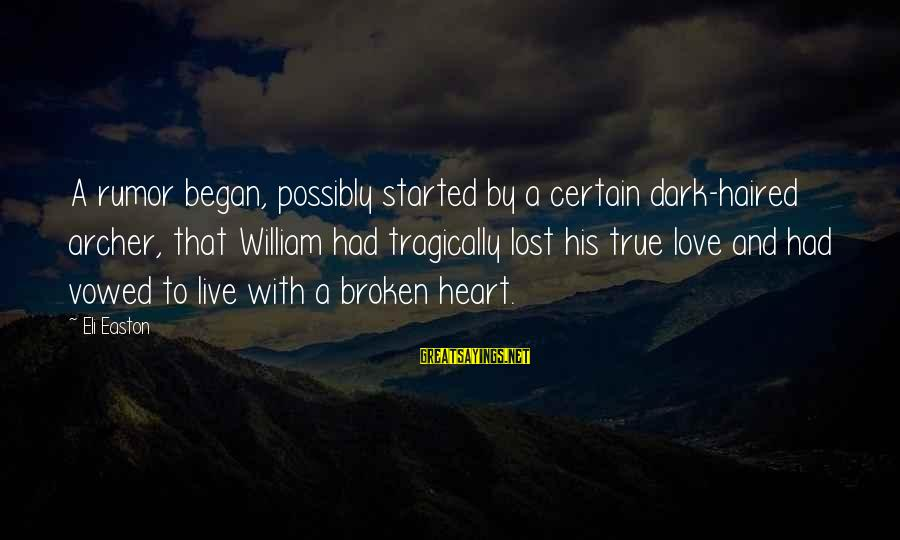 Love Broken Heart Sayings By Eli Easton: A rumor began, possibly started by a certain dark-haired archer, that William had tragically lost