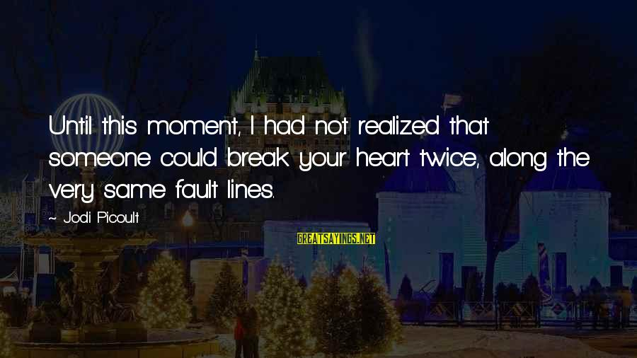 Love Broken Heart Sayings By Jodi Picoult: Until this moment, I had not realized that someone could break your heart twice, along