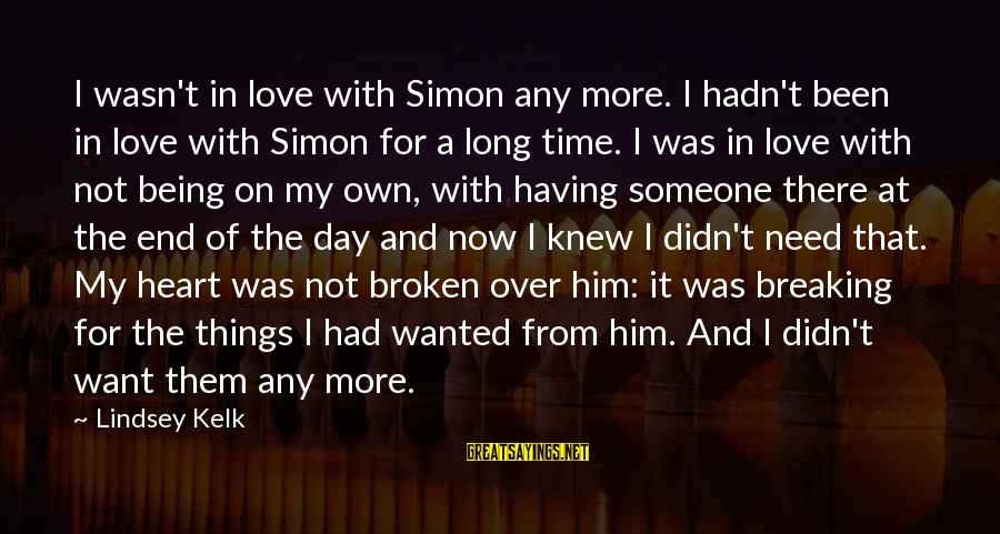 Love Broken Heart Sayings By Lindsey Kelk: I wasn't in love with Simon any more. I hadn't been in love with Simon