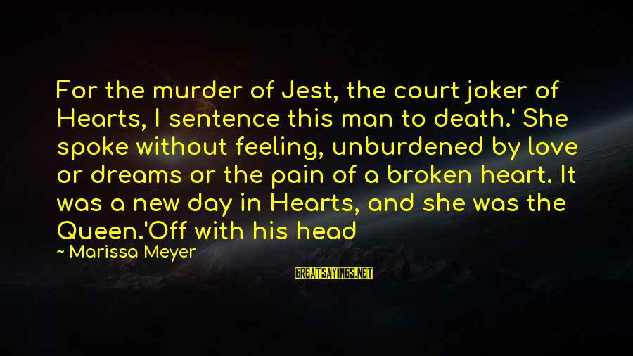 Love Broken Heart Sayings By Marissa Meyer: For the murder of Jest, the court joker of Hearts, I sentence this man to