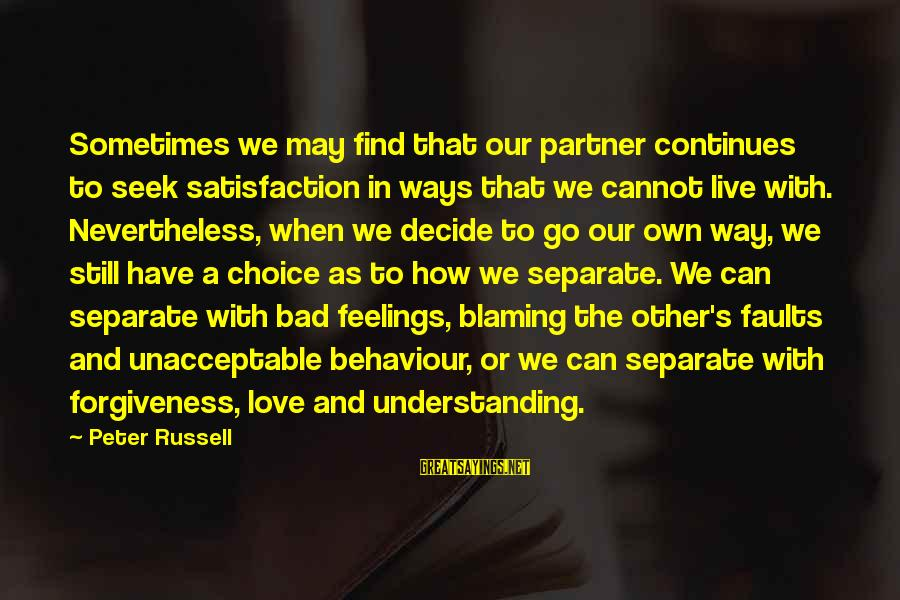 Love Broken Heart Sayings By Peter Russell: Sometimes we may find that our partner continues to seek satisfaction in ways that we