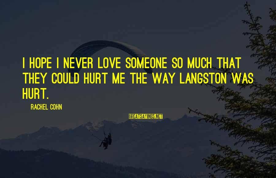Love Broken Heart Sayings By Rachel Cohn: I hope I never love someone so much that they could hurt me the way