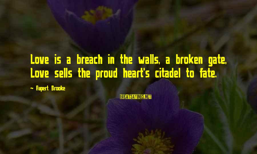Love Broken Heart Sayings By Rupert Brooke: Love is a breach in the walls, a broken gate, Love sells the proud heart's