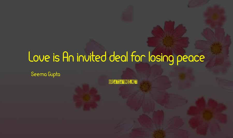 Love Broken Heart Sayings By Seema Gupta: Love is An invited deal for losing peace