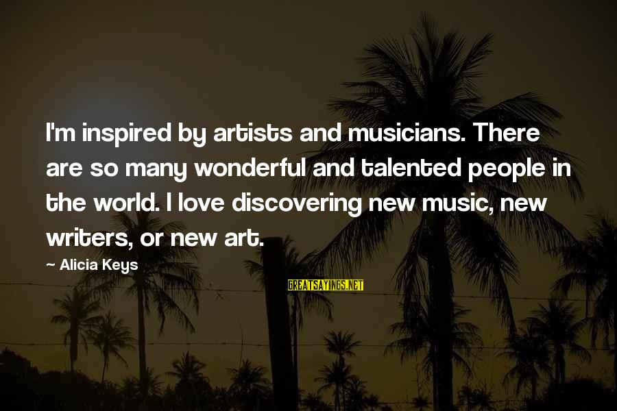 Love By Musicians Sayings By Alicia Keys: I'm inspired by artists and musicians. There are so many wonderful and talented people in