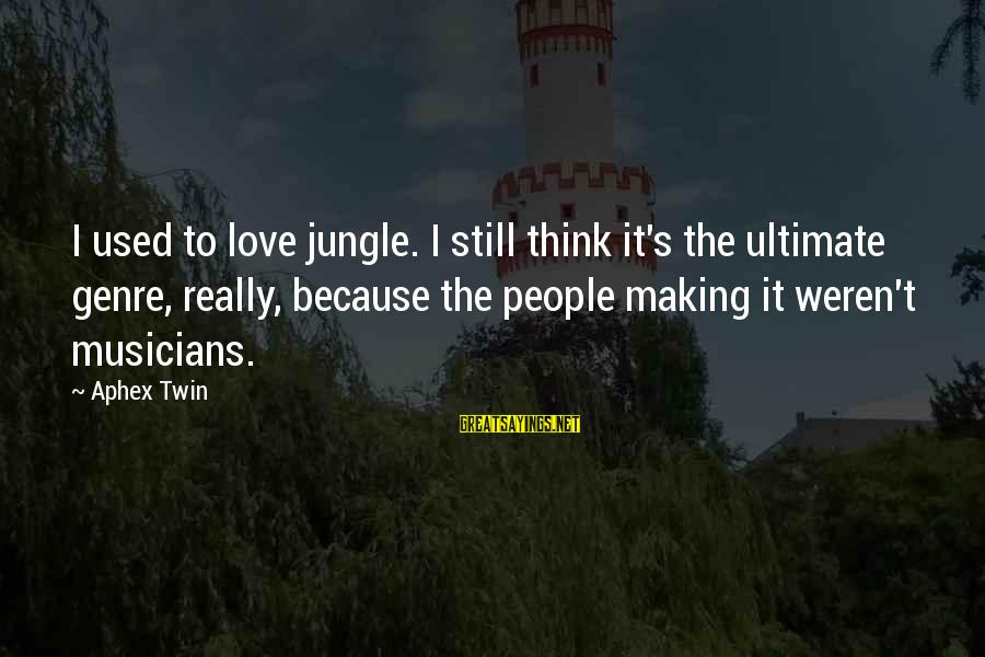 Love By Musicians Sayings By Aphex Twin: I used to love jungle. I still think it's the ultimate genre, really, because the