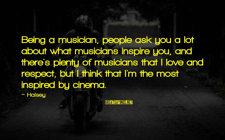 Love By Musicians Sayings By Halsey: Being a musician, people ask you a lot about what musicians inspire you, and there's