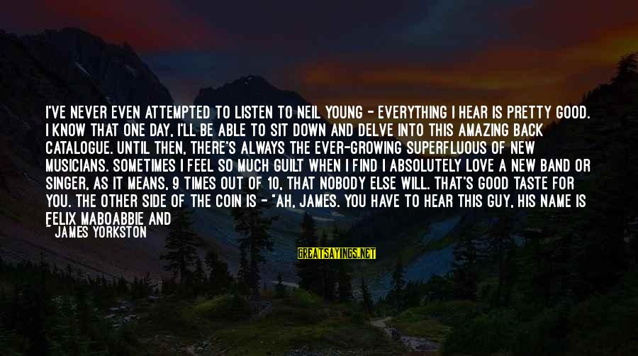 Love By Musicians Sayings By James Yorkston: I've never even attempted to listen to Neil Young - everything I hear is pretty