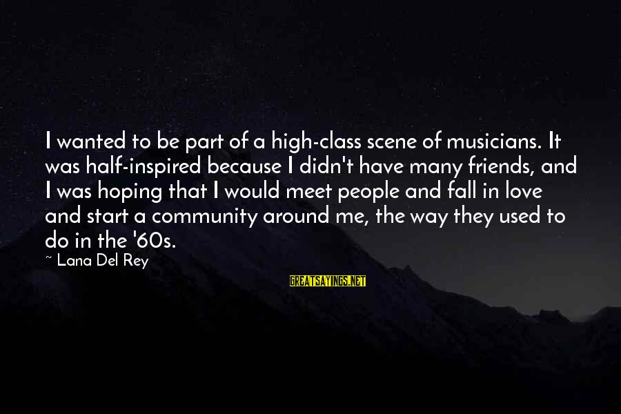 Love By Musicians Sayings By Lana Del Rey: I wanted to be part of a high-class scene of musicians. It was half-inspired because