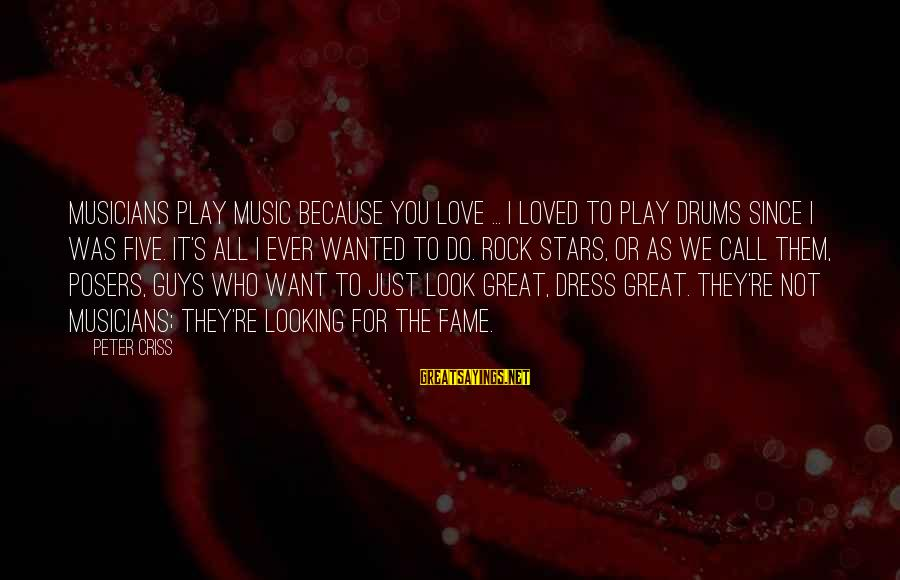 Love By Musicians Sayings By Peter Criss: Musicians play music because you love ... I loved to play drums since I was