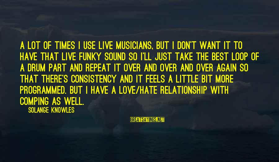 Love By Musicians Sayings By Solange Knowles: A lot of times I use live musicians, but I don't want it to have