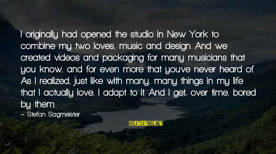 Love By Musicians Sayings By Stefan Sagmeister: I originally had opened the studio in New York to combine my two loves, music