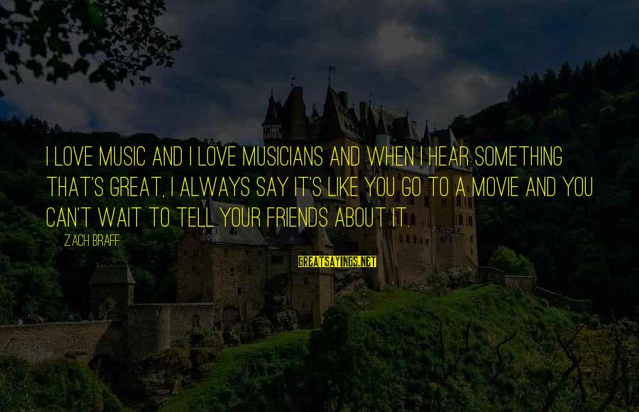Love By Musicians Sayings By Zach Braff: I love music and I love musicians and when I hear something that's great, I