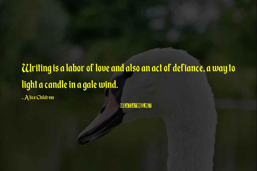 Love Candle Light Sayings By Alice Childress: Writing is a labor of love and also an act of defiance, a way to
