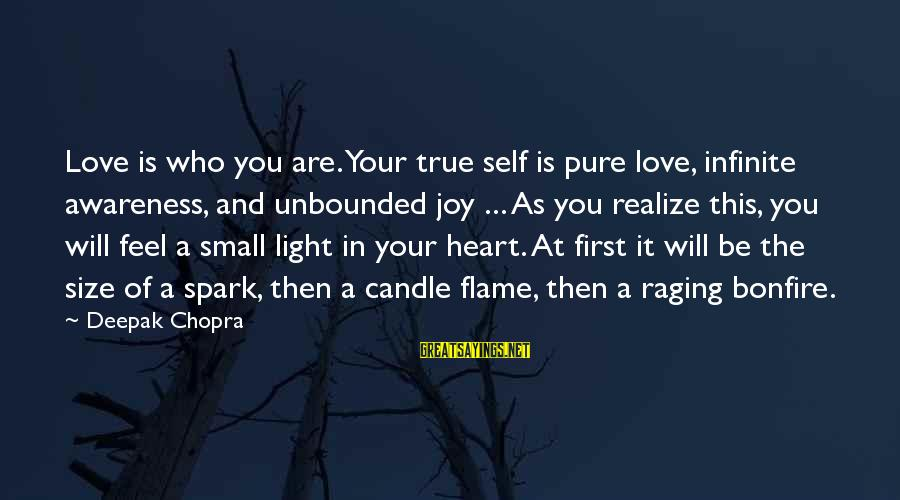 Love Candle Light Sayings By Deepak Chopra: Love is who you are. Your true self is pure love, infinite awareness, and unbounded