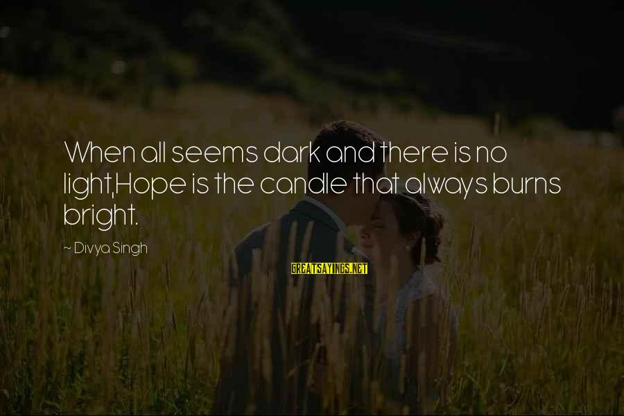 Love Candle Light Sayings By Divya Singh: When all seems dark and there is no light,Hope is the candle that always burns