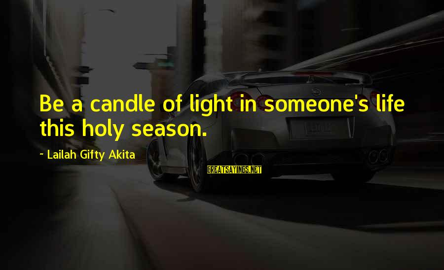Love Candle Light Sayings By Lailah Gifty Akita: Be a candle of light in someone's life this holy season.