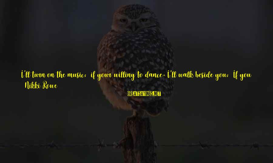 Love Candle Light Sayings By Nikki Rowe: I'll turn on the music; if your willing to dance, I'll walk beside you; If