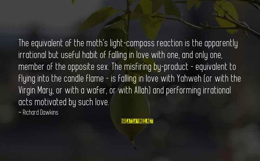 Love Candle Light Sayings By Richard Dawkins: The equivalent of the moth's light-compass reaction is the apparently irrational but useful habit of