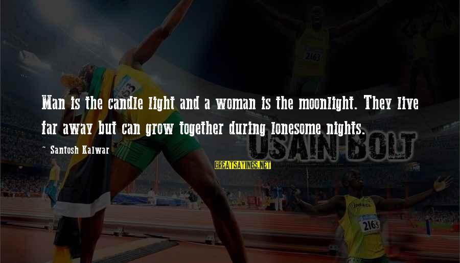 Love Candle Light Sayings By Santosh Kalwar: Man is the candle light and a woman is the moonlight. They live far away