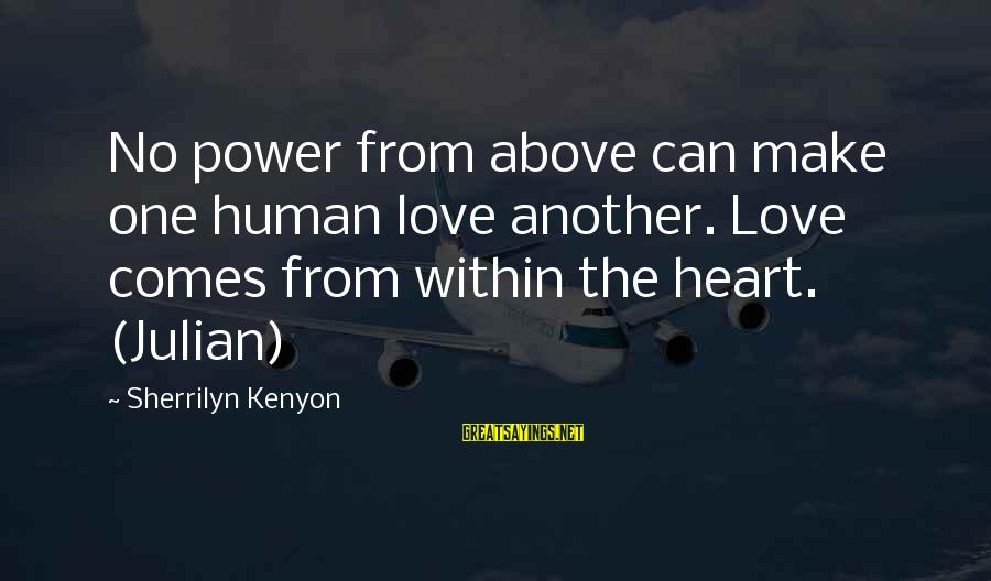 Love Comes From Within Sayings By Sherrilyn Kenyon: No power from above can make one human love another. Love comes from within the