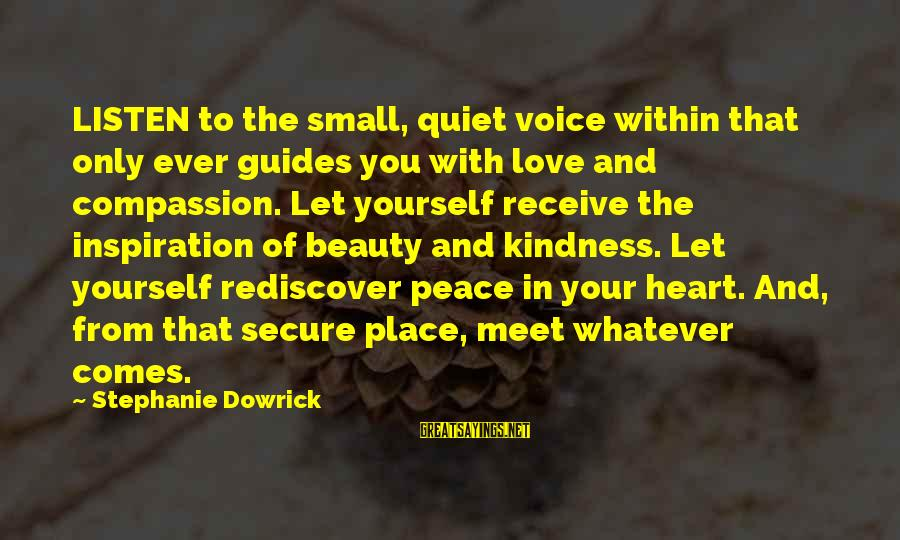 Love Comes From Within Sayings By Stephanie Dowrick: LISTEN to the small, quiet voice within that only ever guides you with love and