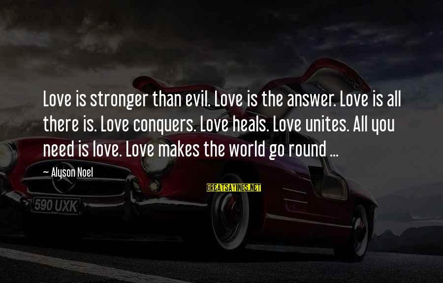 Love Conquers All Sayings By Alyson Noel: Love is stronger than evil. Love is the answer. Love is all there is. Love