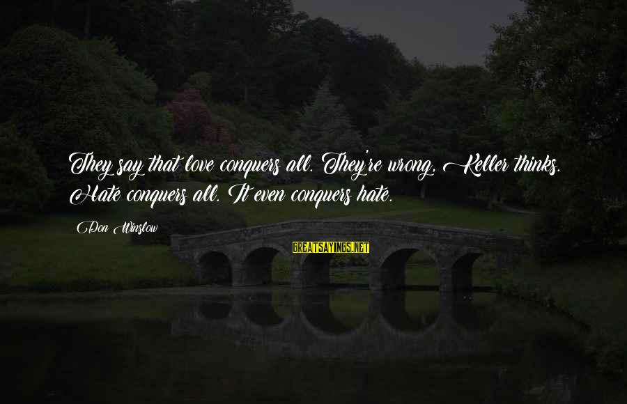Love Conquers All Sayings By Don Winslow: They say that love conquers all. They're wrong, Keller thinks. Hate conquers all. It even