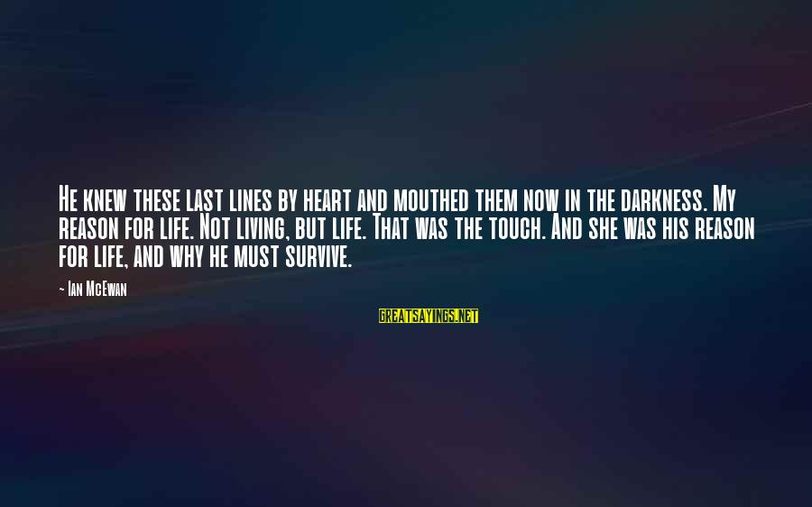Love Conquers All Sayings By Ian McEwan: He knew these last lines by heart and mouthed them now in the darkness. My