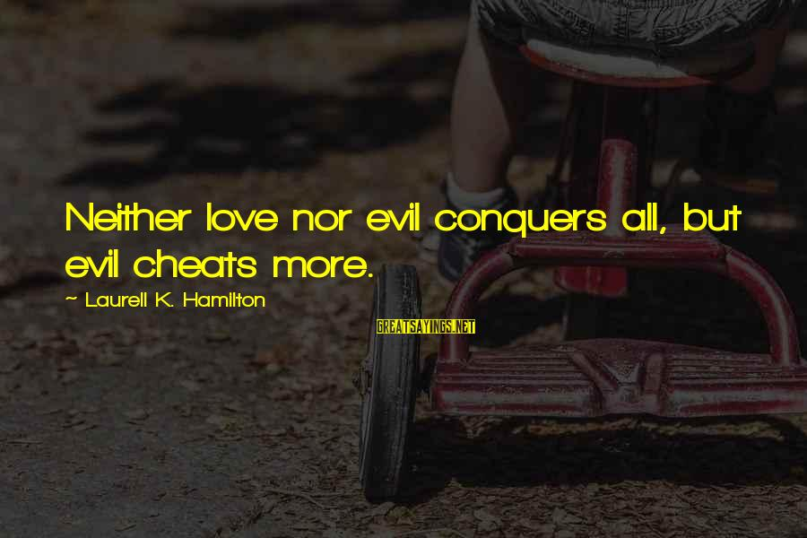 Love Conquers All Sayings By Laurell K. Hamilton: Neither love nor evil conquers all, but evil cheats more.