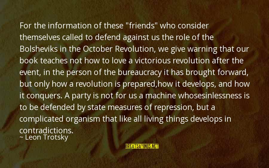 """Love Conquers All Sayings By Leon Trotsky: For the information of these """"friends"""" who consider themselves called to defend against us the"""
