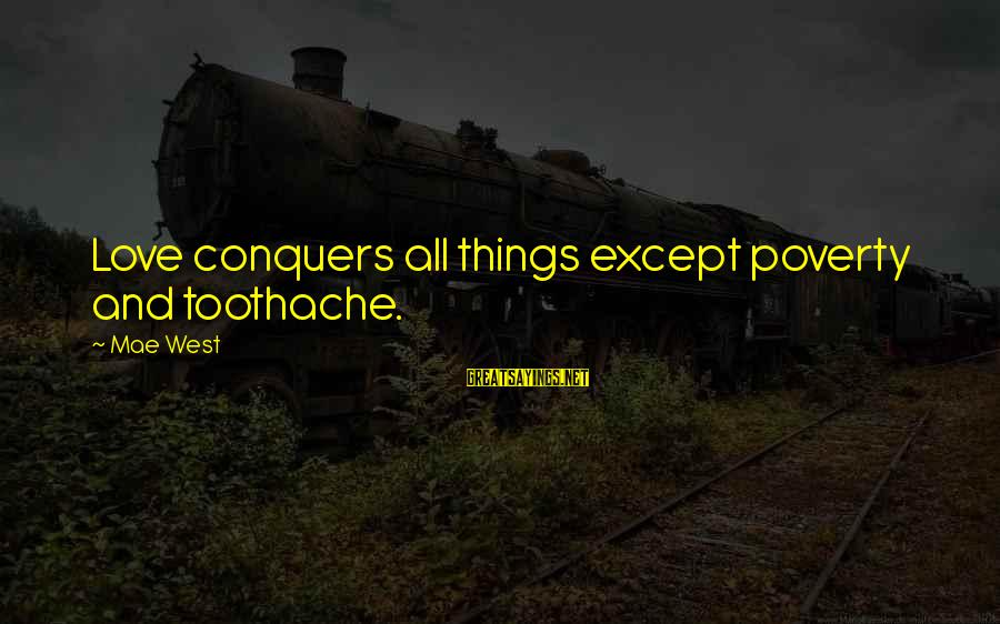 Love Conquers All Sayings By Mae West: Love conquers all things except poverty and toothache.
