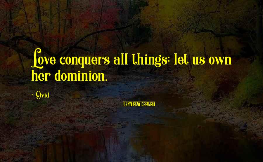 Love Conquers All Sayings By Ovid: Love conquers all things; let us own her dominion.