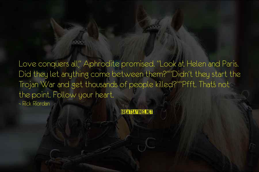 """Love Conquers All Sayings By Rick Riordan: Love conquers all,"""" Aphrodite promised. """"Look at Helen and Paris. Did they let anything come"""