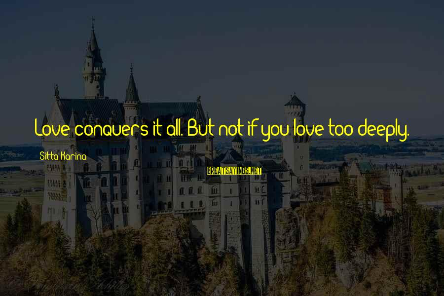 Love Conquers All Sayings By Sitta Karina: Love conquers it all. But not if you love too deeply.