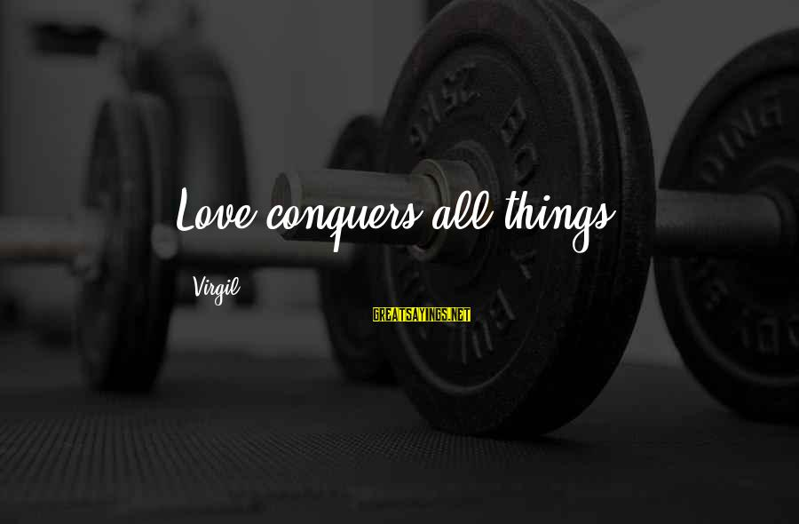 Love Conquers All Sayings By Virgil: Love conquers all things.