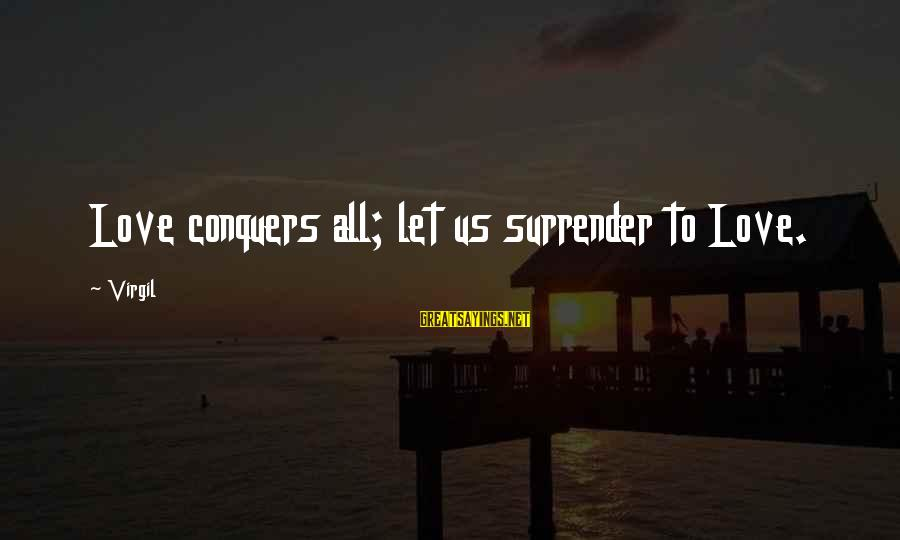 Love Conquers All Sayings By Virgil: Love conquers all; let us surrender to Love.