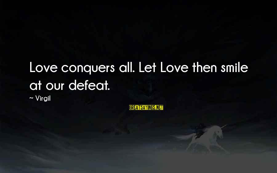 Love Conquers All Sayings By Virgil: Love conquers all. Let Love then smile at our defeat.