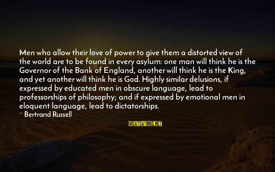 Love Delusions Sayings By Bertrand Russell: Men who allow their love of power to give them a distorted view of the