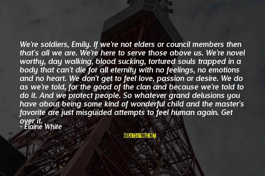 Love Delusions Sayings By Elaine White: We're soldiers, Emily. If we're not elders or council members then that's all we are.