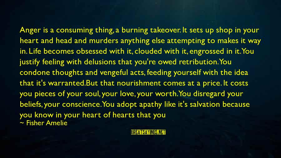 Love Delusions Sayings By Fisher Amelie: Anger is a consuming thing, a burning takeover. It sets up shop in your heart