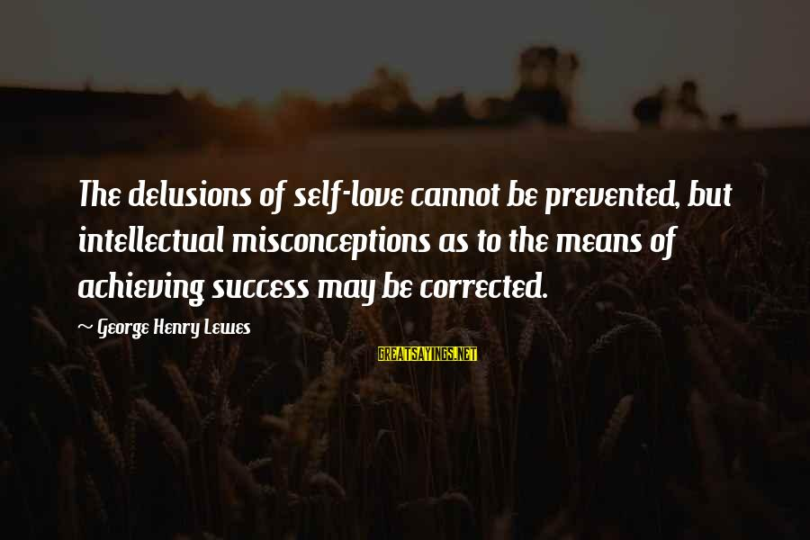 Love Delusions Sayings By George Henry Lewes: The delusions of self-love cannot be prevented, but intellectual misconceptions as to the means of