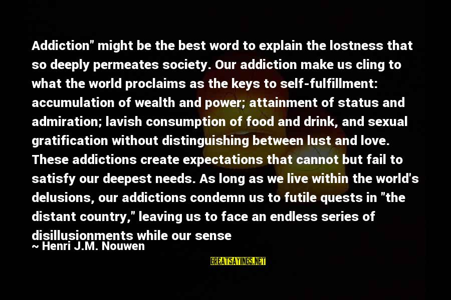 """Love Delusions Sayings By Henri J.M. Nouwen: Addiction"""" might be the best word to explain the lostness that so deeply permeates society."""