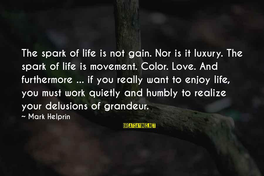 Love Delusions Sayings By Mark Helprin: The spark of life is not gain. Nor is it luxury. The spark of life