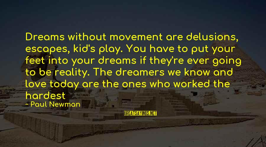 Love Delusions Sayings By Paul Newman: Dreams without movement are delusions, escapes, kid's play. You have to put your feet into