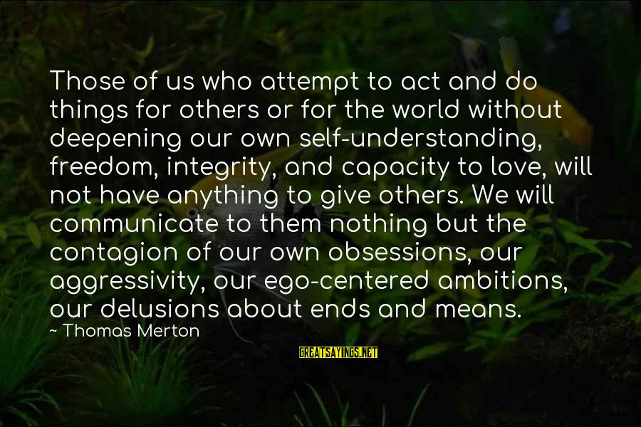 Love Delusions Sayings By Thomas Merton: Those of us who attempt to act and do things for others or for the
